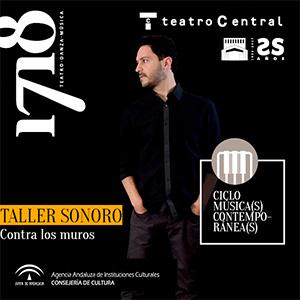Taller sonoro. Contra los muros. Teatro Central. Sevilla