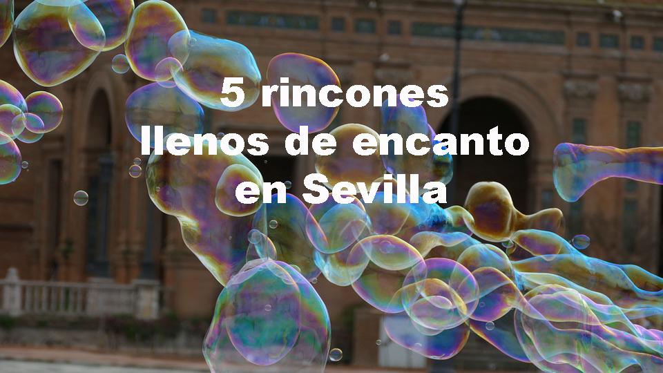 Cinco rincones llenos de encanto de Sevilla