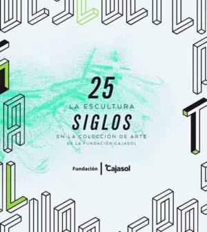 """Exposición """"25 Siglos. La escultura en la colección de Arte de la Fundación Cajasol"""" Sevilla"""