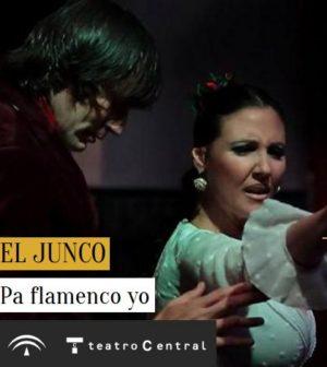 Pa flamenco yo. El Junco y Artista Invitada Susana Casas. Flamenco Viene del Sur 2017. Teatro Central, Sevilla